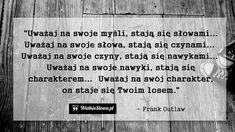 Uważaj na swoje myśli, stają się słowami... #Outlaw-Frank,  #Działanie, #Myślenie-i-myśli, #Nawyki-i-rutyna, #Słowa