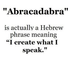 OH - I hope that this is true - off to google it right now. If so, wouldn't it be great to live an abracadabra sort of a life?!
