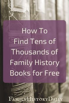 Here's How to Find Tens of Thousands of Family History Books for
