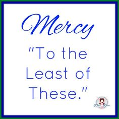 Mercy To The Least of These - Worshipful Living