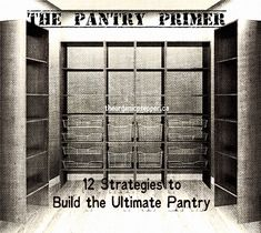 Organizing tips The Pantry Primer: 12 Strategies to Build the Ultimate Pantry - The Organic Prepper