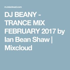 DJ BEANY - TRANCE MIX FEBRUARY 2017 by Ian Bean Shaw | Mixcloud