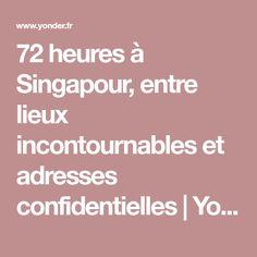 72 heures à Singapour, entre lieux incontournables et adresses confidentielles   Yonder