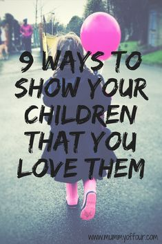 9 ways to show your children that you love them.