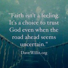 Dave Willis davewillis.org quote faith isn't a feeling but a choice to trust God bridge