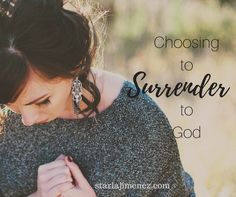 Choosing to Surrender to God. What gives me cause to think I know better than He who tells the universe when to contract or expand?