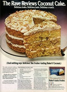 The Rave Reviews coconut cake. Delicious looks.Delicioustaste. Delicious crunch. Ingredients Cake: 1 pkg. yellow cake mix 1 pkg. (4-serving) Jello brand vanilla flavor instant pudding mix 2 cups Baker's Angel Flake Coconut 1-1/3 cups water 4 eggs 1/4 cup oil 1 cup chopped pecans Frosting: 4 Tbsp. butter or margarine 2 cups Baker's Angel Flake …