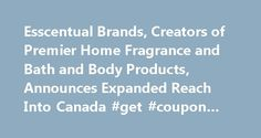 Esscentual Brands, Creators of Premier Home Fragrance and Bath and Body Products, Announces Expanded Reach Into Canada #get #coupon #codes http://retail.remmont.com/esscentual-brands-creators-of-premier-home-fragrance-and-bath-and-body-products-announces-expanded-reach-into-canada-get-coupon-codes/  #claire burke retailers # May 22, 2007 06:00 ET Esscentual Brands, Creators of […]
