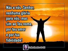 Não a nós, Senhor, nenhuma glória para nós, ma sim ao teu nome, por teu amor e por tua fidelidade