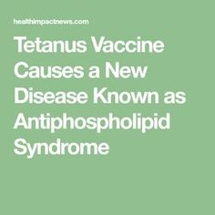 Tetanus Vaccine Causes a New Disease Known as Antiphospholipid Syndrome