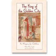 The King of the Golden City: An Allegory for Children (KGC)   Fifth Grade - Catholic Heritage Curricula - my favorite edition of this book, free study guide for older kids, might be too difficult for First Communicants
