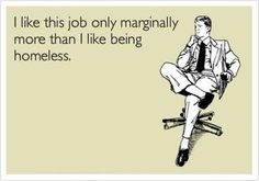 I love my job, but this is pretty funny. Great Quotes, Me Quotes, Funny Quotes, Walmart Funny, Work Humor, Love My Job, E Cards, Story Of My Life, How I Feel
