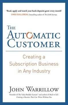 The Automatic Customer: Creating a Subscription Business in Any Industry: Amazon.de: John Warrillow: Fremdsprachige Bücher