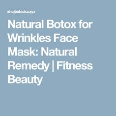 Natural Botox for Wrinkles Face Mask: Natural Remedy  |  Fitness Beauty