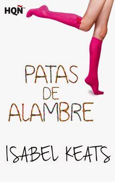 Mis momentos de lectura: Patas de alambre - Isabel Keats