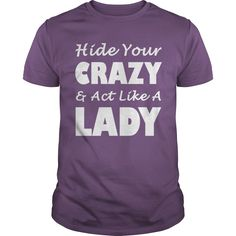 Hide Your Crazy And Act Like A Lady T-Shirts, Hoodies. ADD TO CART ==► https://www.sunfrog.com/Funny/Hide-Your-Crazy-And-Act-Like-A-Lady-Purple-Guys.html?id=41382
