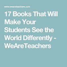 17 Books That Will Make Your Students See the World Differently - WeAreTeachers