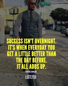 Success isn't overnight. It's when every day you get a little better than the day before. It all adds up. Exercise Motivation, Motivation Quotes, Fitness Motivation, Career Inspiration, Fitness Inspiration, Dwane Johnson, Qoutes, Me Quotes, Leadership