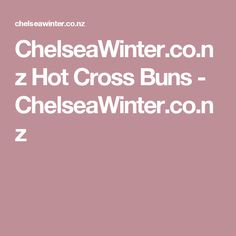 ChelseaWinter.co.nz  Hot Cross Buns - ChelseaWinter.co.nz