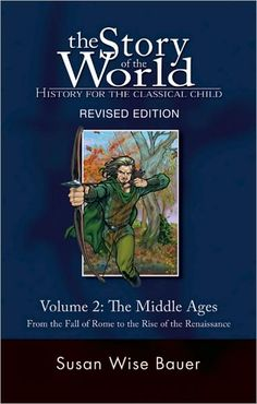 The Story of the World: History for the Classical Child: The Middle Ages: From the Fall of Rome to the Rise of the Renaissance (Second Revised Edition) (Vol. (Story of the World) Susan Wise Bauer: Books Middle Ages History, Study History, World History, History Books, My Father's World, Story Of The World, Susan Wise Bauer, Tapestry Of Grace, Well Trained Mind