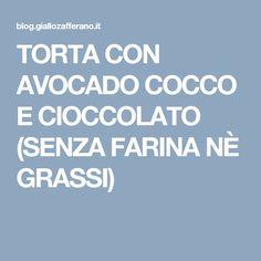 TORTA CON AVOCADO COCCO E CIOCCOLATO (SENZA FARINA NÈ GRASSI)
