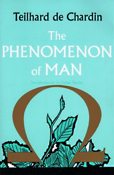 Chardin, Teilhard De. 1963. The phenomenon of man. with an introd. by Julian Huxley. . London: Collins.