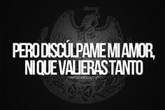 """""""Pero discúlpame mi amor, ni que valieras tanto"""" grupo Pesado #Songs #MexicanMusic #Mexico"""