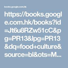 https://books.google.com.hk/books?id=Jt6u8RZw51cC&pg=PR13&lpg=PR13&dq=food+culture&source=bl&ots=MP6BrI6dml&sig=-tzsEjXcJ0ss9Mbnc2GEPYnpmQ0&hl=zh-CN&sa=X&ved=0ahUKEwiEz-S4o9vPAhXBwj4KHUDYBoY4KBDoAQg-MAU#v=onepage&q=food%20culture&f=false