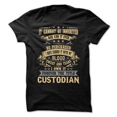 CUSTODIAN my Blood, Sweat and Tears T Shirts, Hoodies. Check Price ==► https://www.sunfrog.com/Faith/CUSTODIAN--my-Blood-Sweat-and-Tears.html?41382
