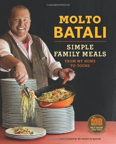 Molto Batali: Simple Family Meals from My Home to Yours: Amazon.de: Mario Batali: Fremdsprachige Bücher