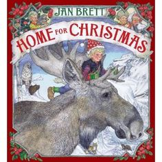 """Home for Christmas, Jan Brett """"Home for Christmas tells the story of a naughty troll who doesn't want to do his chores. After a brief visit to some other families (owls,otters, moose, and bears), he learns that his family was pretty great after all!"""""""
