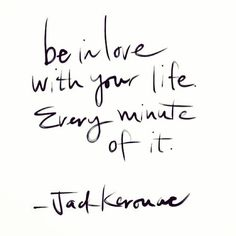 life quotes & We choose the most beautiful Be in love with your life. Every minute of it. - Jack Kerouac for you.Be in love with your life. Every minute of it. - Jack Kerouac most beautiful quotes ideas Words Quotes, Me Quotes, Motivational Quotes, Inspirational Quotes, Sayings, Famous Quotes, Funny Quotes, Reminder Quotes, Daily Reminder