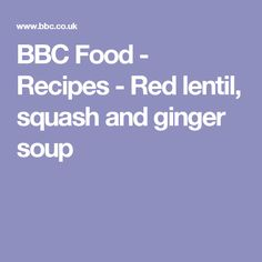BBC Food - Recipes - Red lentil, squash and ginger soup