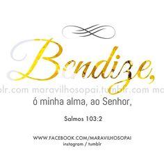 Bendize, ó minha alma, ao Senhor,    #maravilhosopai  #bless #blessed #vesículosdodia #bible #bíblia #Deus #fé #faith