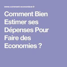 Comment Bien Estimer ses Dépenses Pour Faire des Economies ?