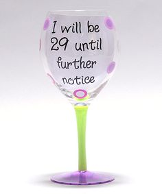 Another great find on #zulily! 'I Will Be 29' Wine Glass by Tumbleweed Pottery #zulilyfinds