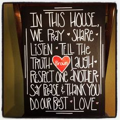 """""""In this house rules"""" Simple, inexpensive idea for cute signs around your house- black foam board, write a saying in pencil, trace with a white paint pen. Easy peasy!"""