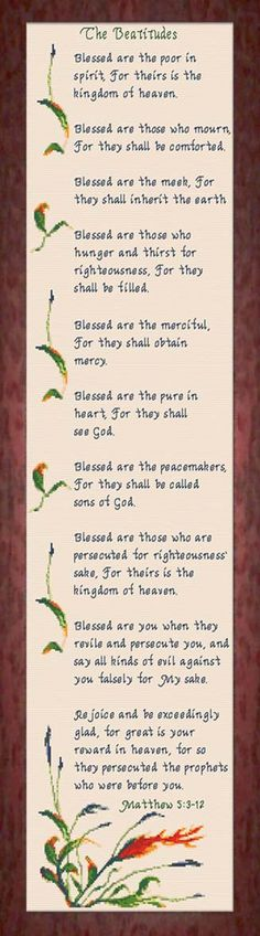 "To live by: ""Blessed are the meek for they shall inherit the Earth."" ""Blessed are the pure in heart for they shall see God."" The Beatitudes - Matthew Cross Stitch Charts, Cross Stitch Designs, Cross Stitch Patterns, Prayer Verses, Bible Verses Quotes, Scriptures, Matthew 5 3, Blessed Are Those, Beatitudes"