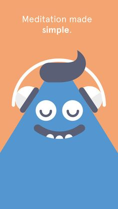 GET SOME HEADSPACE Headspace is meditation made simple