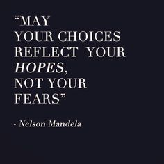 May your #choices reflect your #hopes not your fears.