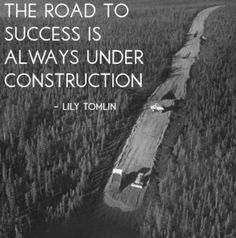 Road to success is always under construction - Lily Tomlin