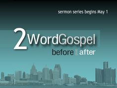 """""""2 Word Gospel, Before and After"""" Sermon Series 