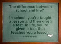 The difference between school and life...