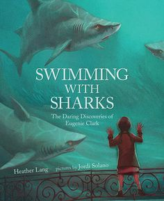 Lang, Heather Swimming with Sharks: the daring discoveries of Eugenie Clark ,  pictures by Jordi Solano.  PICTURE BOOK BIOGRAPHY.  Albe...