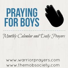 A gathering of our Monthly Prayer Calendar and Daily Prayer graphics to help you as you prioritize praying for your boys! | www.warriorprayers.com and www.themobsociety.com