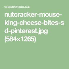 nutcracker-mouse-king-cheese-bites-sd-pinterest.jpg (584×1265)