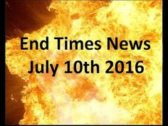 **BREAKING NEWS** - End Times News - July 10th 2016 (Episode 115) - YouTube