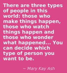 Mary Kay Ash Quote http://www.blog.qtoffice.com/bid/95252/Mary-Kay-Ash-Quote-What-type-of-person-are-you# www.CareerFlexibility.Rocks