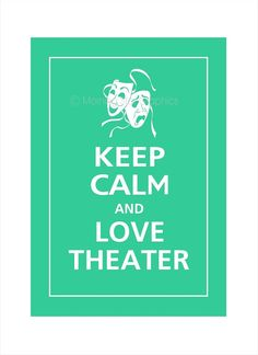 Keep calm and love theater #mooshka #acting #theater