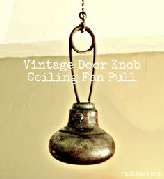 A Cool Vintage Door Knob Ceiling Fan Pull - via Rustique Art: 11 ideas for door knobs Knobs And Knockers, Knobs And Handles, Knobs And Pulls, Drawer Knobs, Old Door Knobs, Vintage Door Knobs, Vintage Doors, Antique Doors, Recycled Door